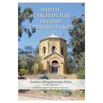 Habitat et architecture en Corse à travers les âges - Michel vergé-franceschi